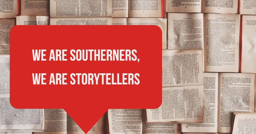 We are Southerners, we are storytellers