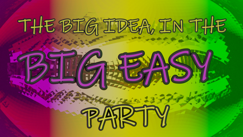 The DTG Family Presents: The Big Idea, in the Big Easy Party